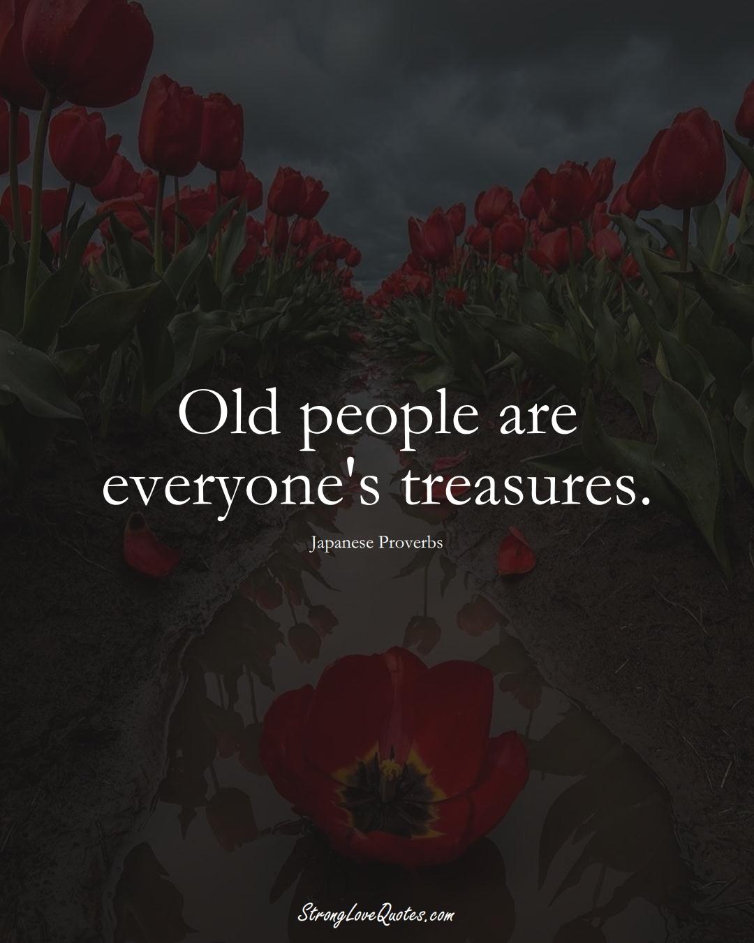 Old people are everyone's treasures. (Japanese Sayings);  #AsianSayings