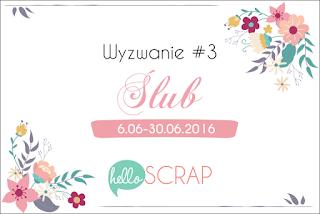 http://blog-helloscrap.blogspot.com/2016/06/wyzwanie-3-slub.html