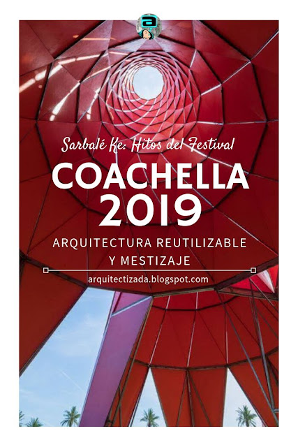 Pin del artículo Coachella 2019 — arquitectura reutilizable y mestizaje del blog arquitectizada.blogspot.com