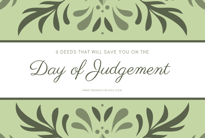 6 Deeds that will save you on the Day of Judgement