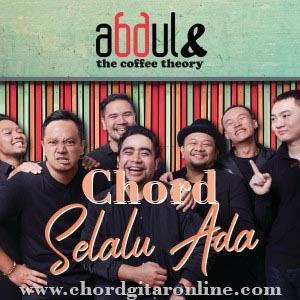 Chord Kunci Gitar Selalu Ada Abdul And The Coffee Theory