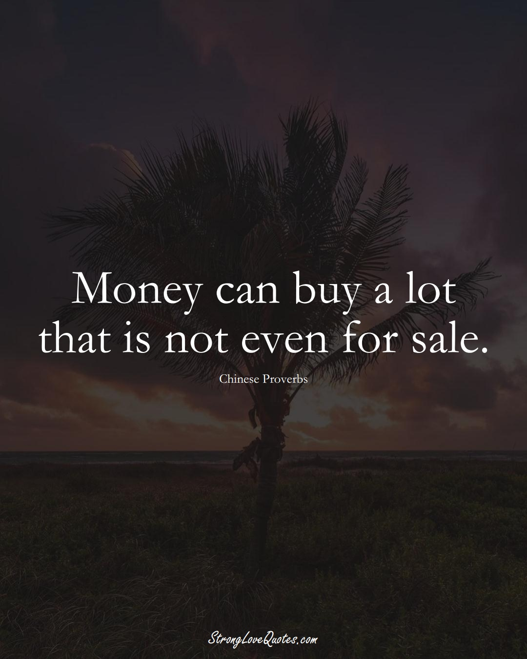 Money can buy a lot that is not even for sale. (Chinese Sayings);  #AsianSayings