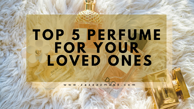 TOP 5 PERFUME BRAND FOR YOUR LOVED ONES