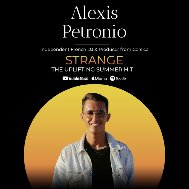"""French-Corsican DJ Alexis Petronio Releases First Single """"Strange"""" Featuring Keith With A Hopeful Post-Pandemic Message [Music Video Included]"""