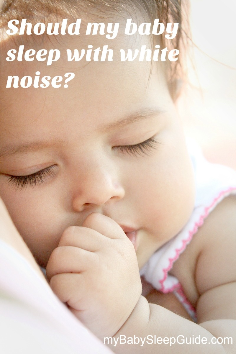 should my baby sleep with white noise? ~ my baby sleep guide | your