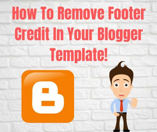 How To Remove Footer Credit In Blogger 2020 | Full Tutorial