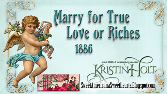 Kristin Holt | Marry for True Love or Riches (1886), Sweet Americana Sweethearts