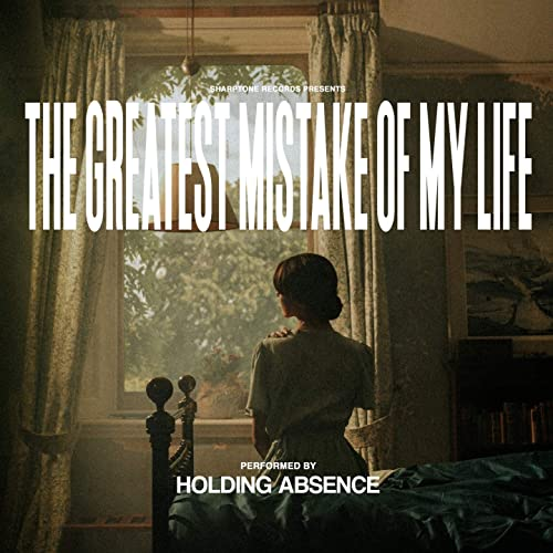 Holding Absence-The Greatest Mistake Of My Life