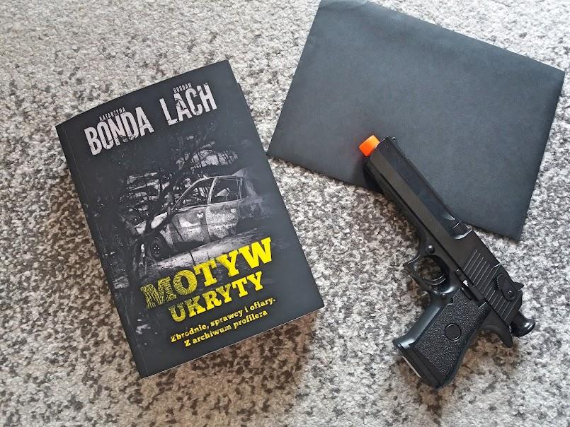 """Ludzie są okrutni: """"Motyw ukryty. Z archiwum profilera"""" - Katarzyna Bonda, Bogdan Lach"""