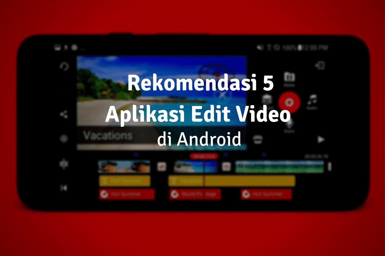 Daftar Aplikasi Edit Video Android Yang Recommended