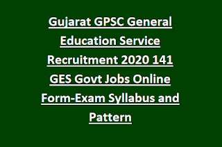Gujarat GPSC General Education Service Recruitment 2020 Notification 141 GES Govt Jobs Online Form-Exam Syllabus and Pattern