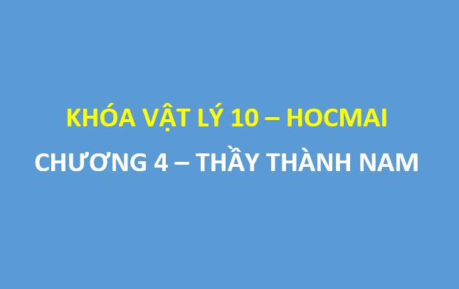 [HOCMAI] Chương 4 - Khóa vật lý lớp 10