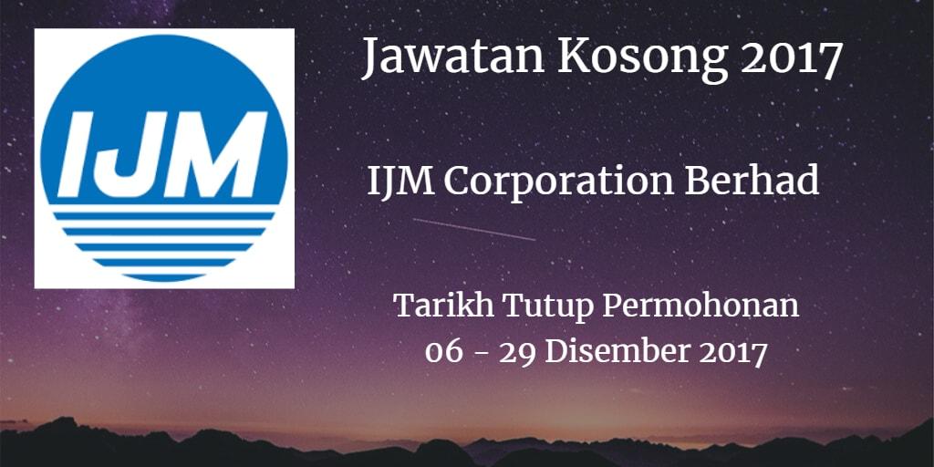 Jawatan Kosong IJM Corporation Berhad  06 - 29 Disember 2017