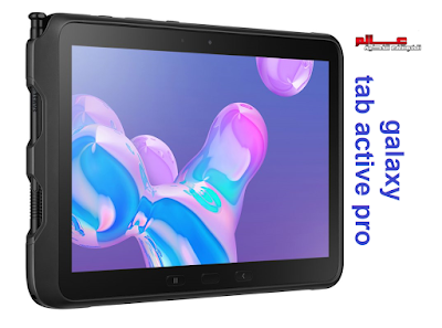مواصفات و مميزات تابلت سامسونج جالكسي تاب Samsung Galaxy Tab Active Pro تابلت سامسونج جالكسي تاب اكتيف برو - Samsung Galaxy Tab Active Pro اصدار : SM-T545, SM-T547