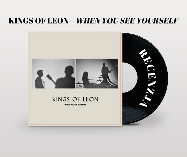 Recenzja albumu Kings Of Leon  – When You See Yourself