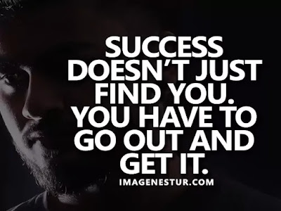 Motivational Quotes Success doesn't just find you. You have to go out and get it.