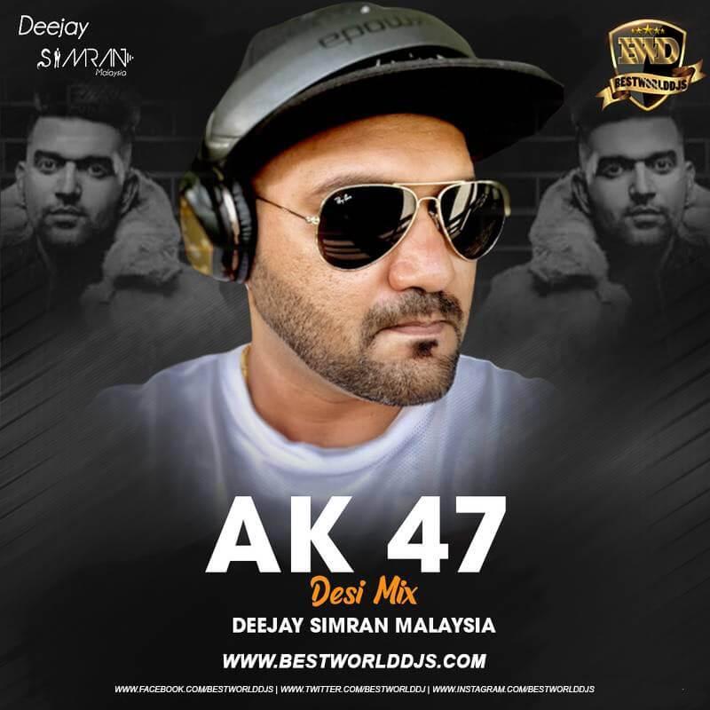 AK 47 Desi Mix Guru Randhawa Deejay Simran Malaysia
