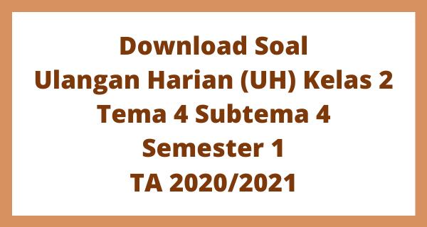 Download Soal Ulangan Harian (UH) Kelas 2 Tema 4 Subtema 4 Semester 1 TA 2020/2021