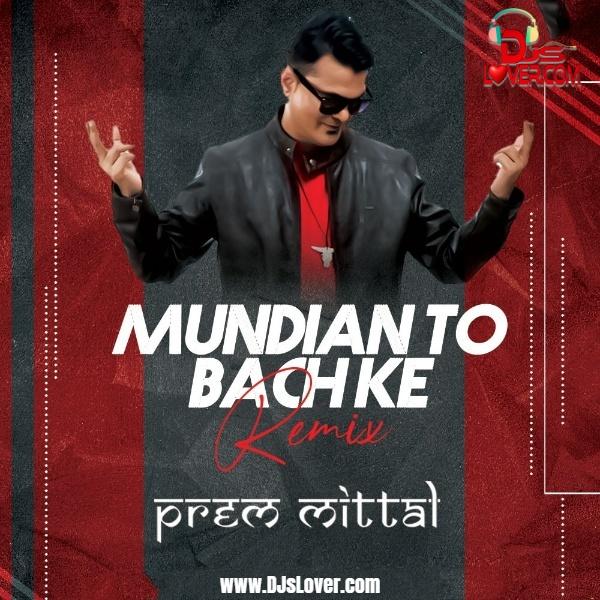 Mundian Toh Bach Ke Remix Prem Mittal mp3 download