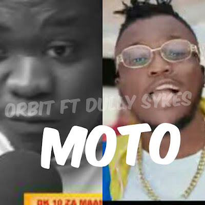 Audio | Orbit ft Dully Sykes _ Moto mp3 | download
