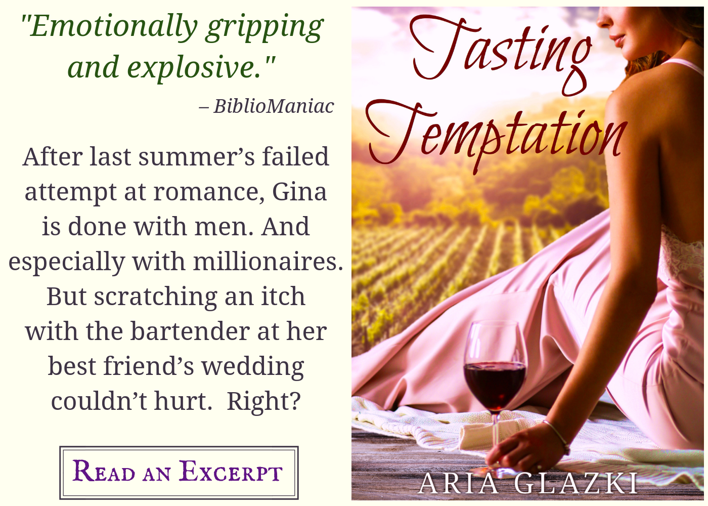 "Image card for Tasting Temptation by Aria Glazki, featuring book cover and text: ""Emotionally gripping and explosive."" —Bibliomaniac After last summer's failed attempt at romance, Gina is done with men. And especially with millionaires. But scratching an itch with the bartender at her best friend's wedding couldn't hurt. Right? Read an excerpt."