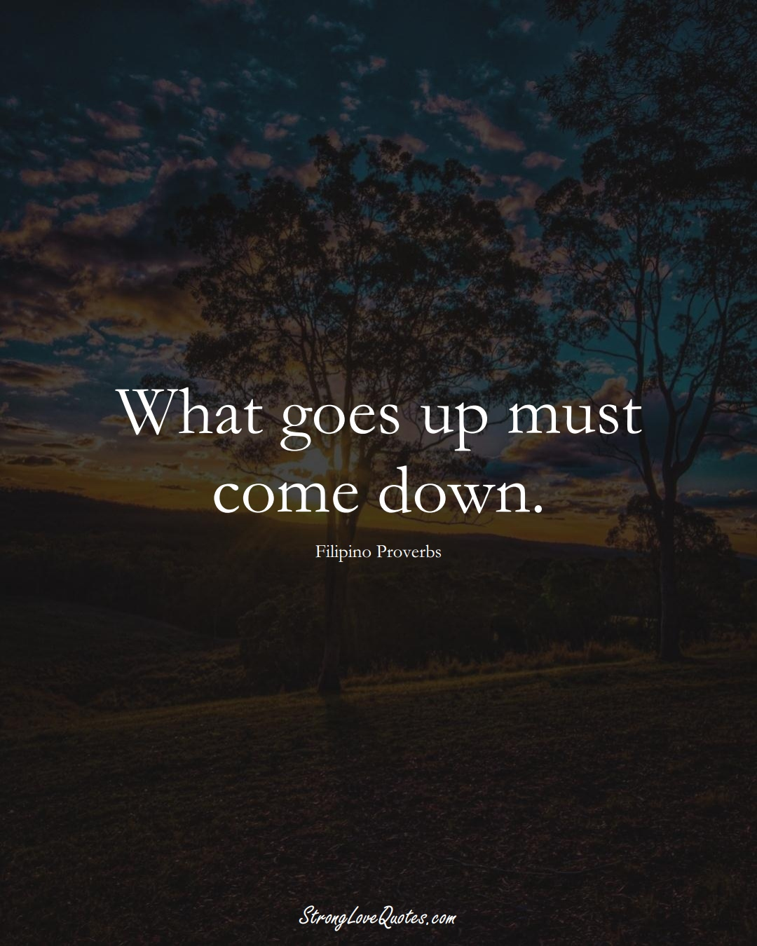 What goes up must come down. (Filipino Sayings);  #AsianSayings