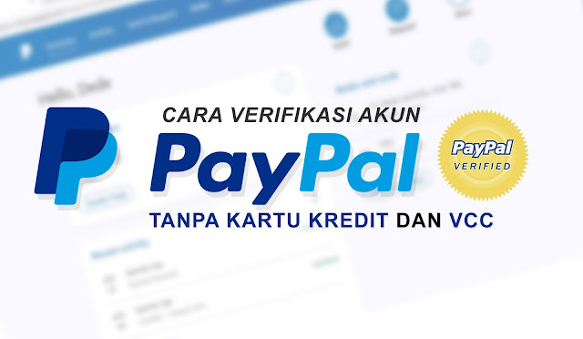 Cara Verifikasi PayPal 2019 Terbaru Tanpa Kartu Kredit dan VCC