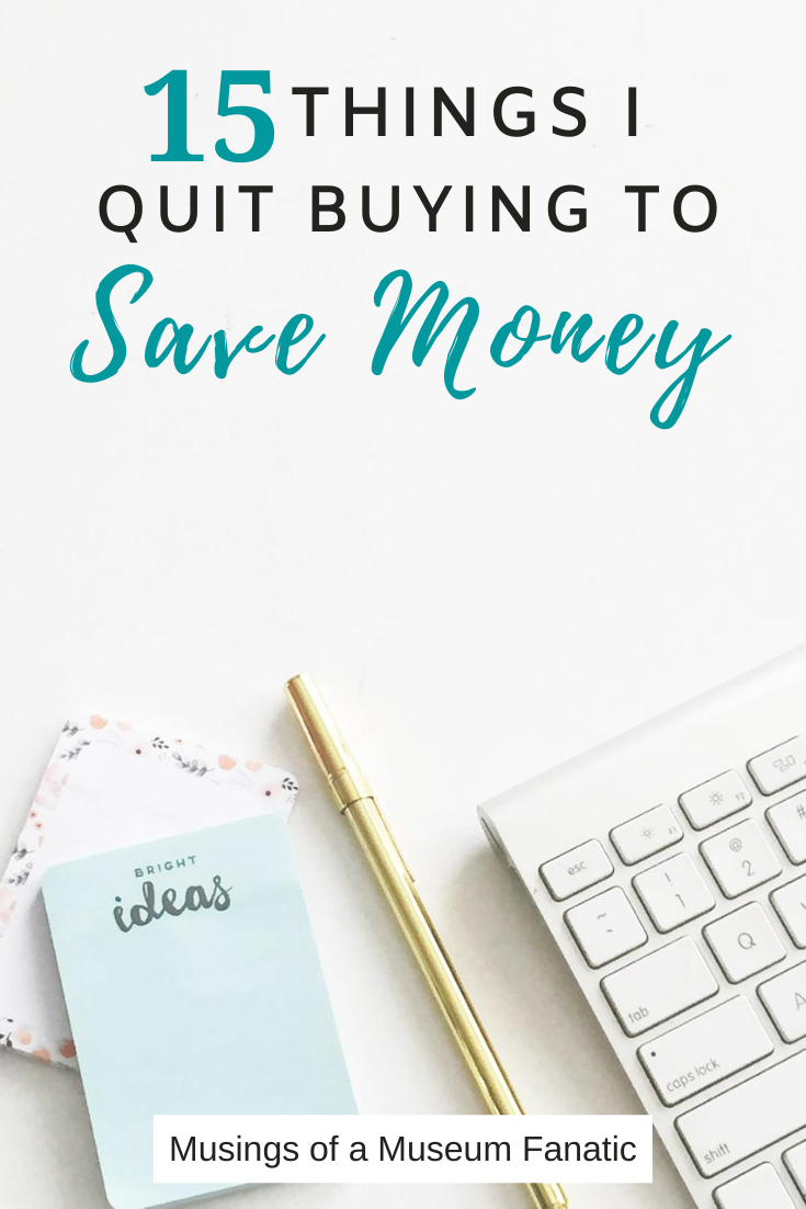15 Things I Quit Buying to Save Money by Musings of a Museum Fanatic