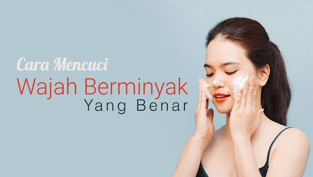 Cara Mencuci Wajah yang Benar