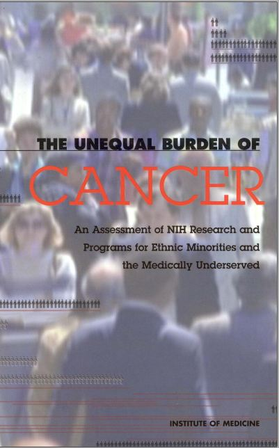 The Unequal Burden of Cancer An Assessment of NIH Research and Programs for Ethnic Minorities and the Medically Underserved