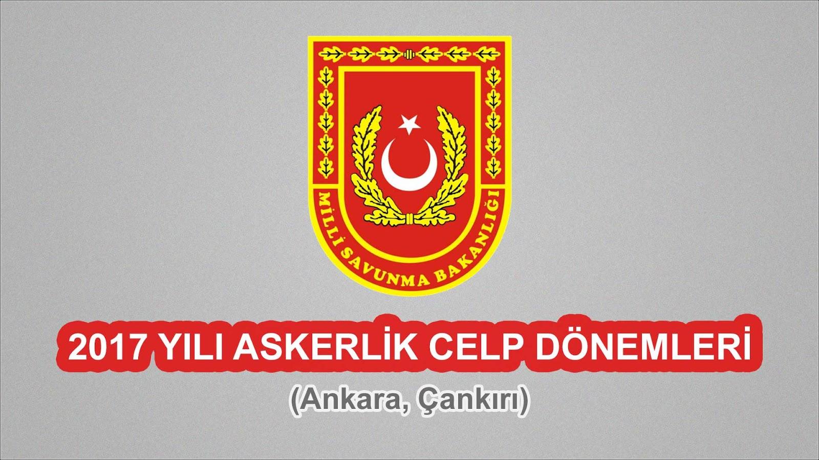 2017 Yılı Ankara, Çankırı Askerlik Celp Dönemleri
