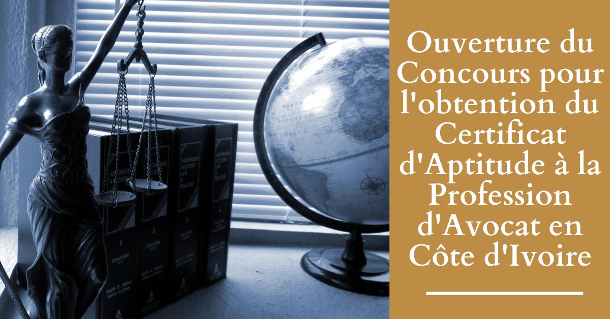 CAPA 2020-2021 : Ouverture du Concours pour l'obtention du Certificat d'Aptitude à la Profession d'Avocat en Côte d'Ivoire