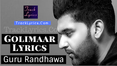 golimaar-song-lyrics-guru-randhawa-new-punjabi-song
