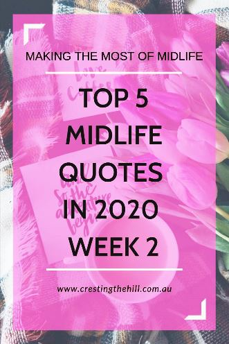 Each Saturday throughout 2020 I'll be sharing my top 5 Midlife quotes for the week. Funny, inspiring, upbeat, thoughtful - I'll be sharing whatever speaks to my heart. #lifequotes