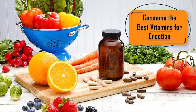 Consume the Best Vitamins for Erection