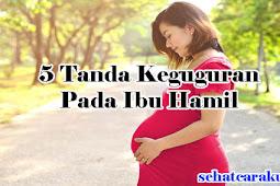 5 Tanda-Tanda Keguguran Pada Masa Kehamilan