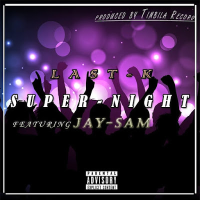 Last K & Jay Sam - Super Night (Prod. Timbila Records) 2020 | Download Mp3