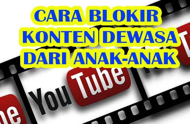 Cara Memblokir Konten Dewasa di YouTube Agar Terhindar Dari Anak-Anak