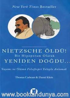 Thomas Cathcart - Daniel Klein - Nietzsche Öldü! Bir Hipopotam Olarak Yeniden Doğdu