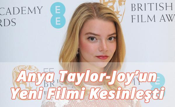 Anya Taylor-Joy'un Oynayacağı Yeni Filmi Belli Oldu