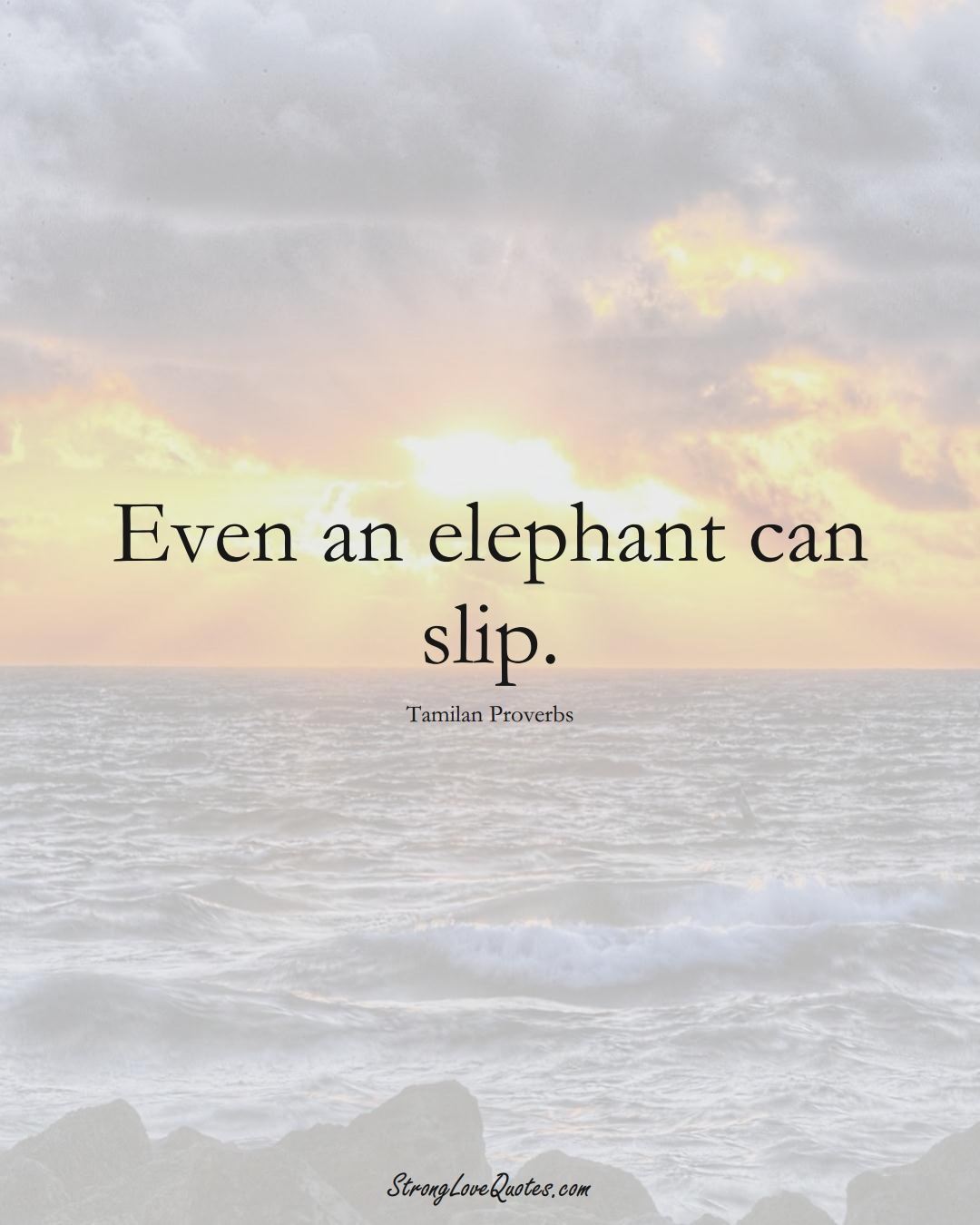 Even an elephant can slip. (Tamilan Sayings);  #aVarietyofCulturesSayings