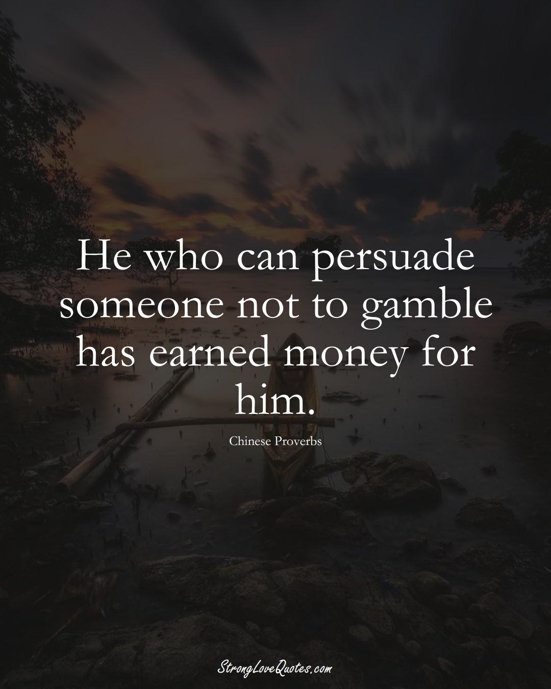 He who can persuade someone not to gamble has earned money for him. (Chinese Sayings);  #AsianSayings