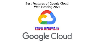 Best Features of Google Cloud Web Hosting 2021