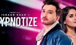 Hypnotize Lyrics | Ishaan Khan | Ruhani Sharma |