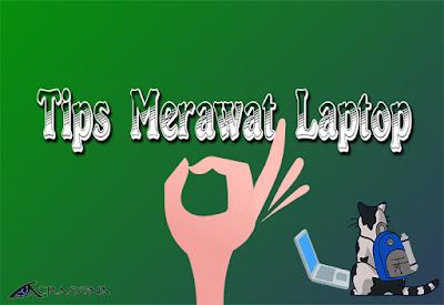 Tips Merawat Laptop supaya awet dan tidak mudah rusak