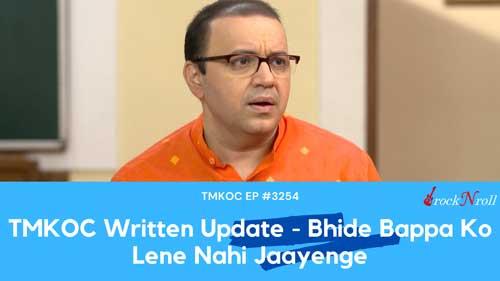 TMKOC-Written-Update-Bhide-Bappa-Ko-Lene-Nahi-Jaayenge