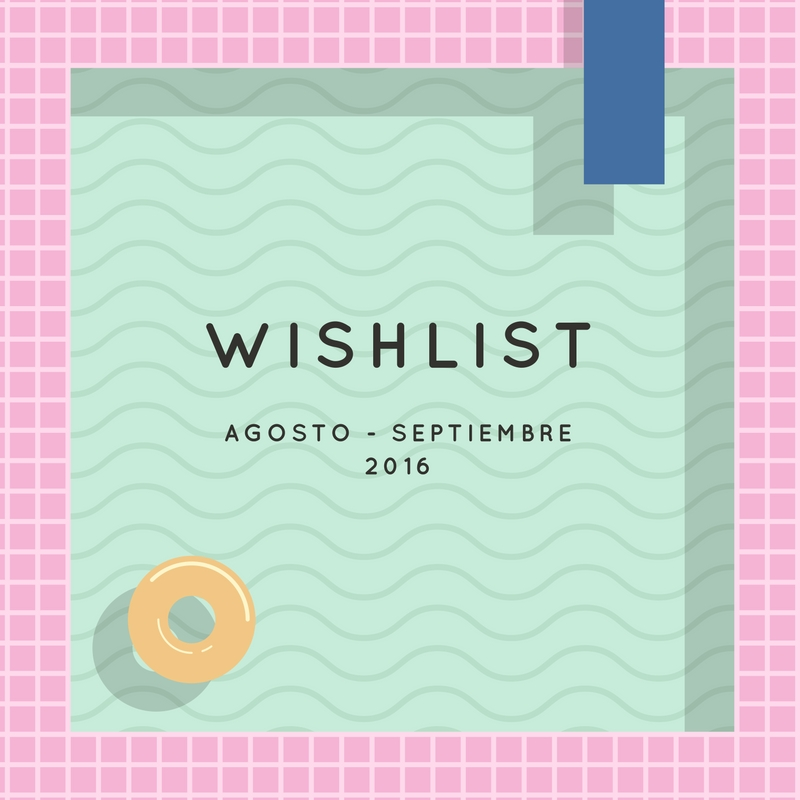 Wishlist de nueva temporada - Agosto 2016