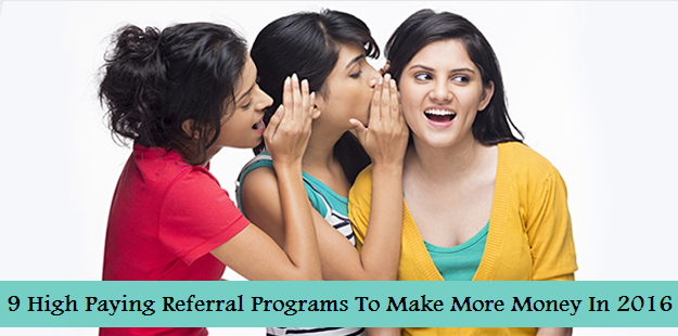 9 High Paying Referral Programs To Make More Money In 2016