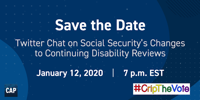 Save the Date - Twitter Chat on Social Security's Changes to Continuing Disability Reviews - January 12, 2020 7 PM EST - Center for American Progress logo on lower left, #CripTheVote logo on lower right
