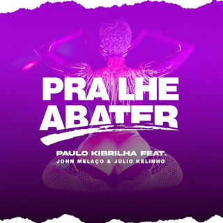 Paulo Kibrilha - Pra lhe abater (feat. John Melaço & Júlio Kelinho) [Download] 2021